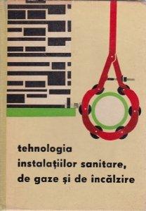 Tehnologia instalatiilor sanitare, de gaze si de incalzire