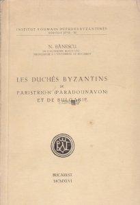 Les Duches Byzantins de Paristrion (Paradounavon) et de Bulgarie / Ducatele bizantine Paristrion (Paradunavon) si Bulgaria