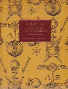 Le Mystere des Cathedrales / Misterele catedralelor. Interpretarea ezoterica a simbolurilor hermeneutice a marilor opere