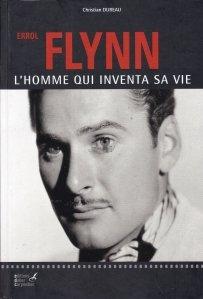 Errol Flynn . L'homme qui inventa sa vie / Errol Flynn. Omul care si-a inventat propria viata