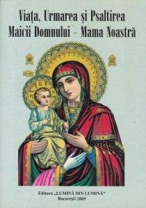 Viata, Urmarea si Psaltirea Maicii Domnului-Mama Noastra