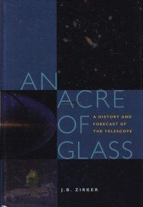 An Acre of Glass / Un petic de sticla. Trecutul si viitorul telescopului