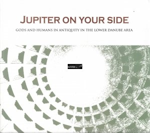 Jupiter on your side / Jupiter de partea voastra. Zeii si oamenii din antichitate din zona Dunarii de jos