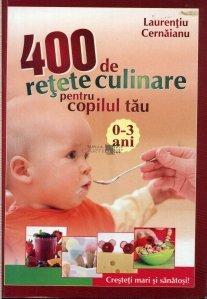 400 de retete culinare pentru copilul tau 0-3 ani