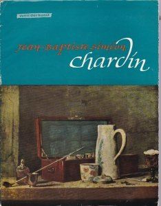 Welt der Kunst - Jean Baptiste Simeon Chardin / Arta universala - Jean Baptiste Simeon Chardin