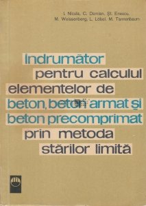 Indrumator pentru calculul elementelor de beton, beton armat si beton precomprimat prin metoda starilor limita