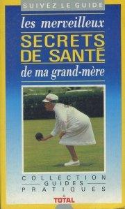 Les merveilleux secrets de sante de ma grand-mere / Minunatele secrete de sanatate ale bunicii