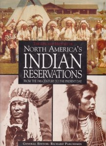 The life and history of North America's Indian reservations / Viata si istoria amerindienilor din secolul al 19-lea pana in prezent