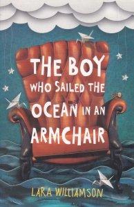 The boy who sailed the ocean in an armchair / Baiatul care a navigat peste ocean intr-un fotoliu