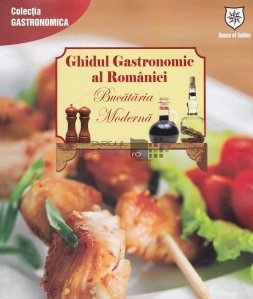 Ghidul Gastronomic al Romaniei. Bucataria Moderna