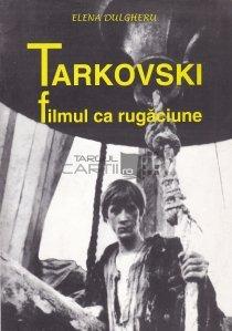 Tarkovski. Filmul ca rugaciune