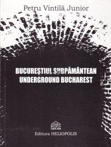 Bucurestiul subpamantean / Underground Bucharest
