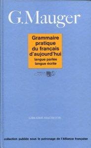 Grammaire pratique du francais d`aujourd`hui / Gramatica practica a limbii franceze de astazi.