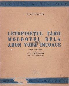 Letopisetul Tarii Moldovei dela Aron Voda incoace
