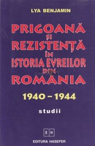 Prigoana si rezistenta in istoria evreilor din Romania 1940-1944