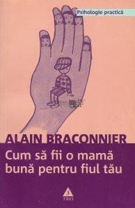 Cum sa fii o mama buna pentru fiul tau