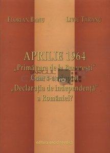 """Aprilie 1964 """"Primavara De La Bucuresti"""". Cum S-a Adoptat """"Declaratia De Independenta"""" a Romaniei?"""
