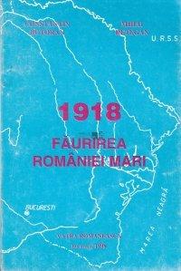 1918. Faurirea Romaniei mari