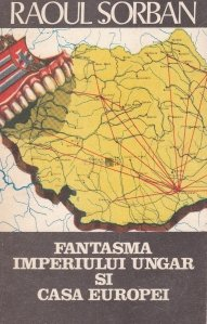 Fantasma Imperiului Ungar si Casa Europei