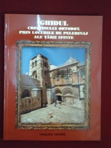 Ghidul crestinului ortodox prin locurile de pelerinaj ale Tarii Sfinte