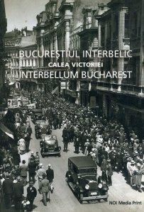 Bucurestiul interbelic / Interbellum Bucharest