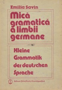 Mica gramatica a limbii germane/Kleine Grammatik der Deutschen Sprache