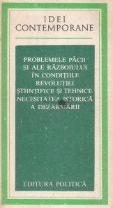 Problemele pacii si ale razboiului in conditiile revolutiei stiintifice si tehnice. Necesitatea istorica a dezarmarii