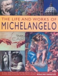 The Life And Works Of Michelangelo / Viata Si Opera Lui Michelangelo