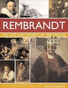 The Life And Works Of Rembrandt / Viata Si Opera Lui Rembrandt