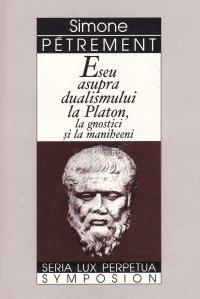 Eseu Asupra Dualismului La Platon, La Gnostici Si La Maniheeni