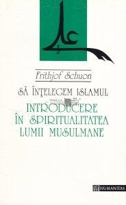 Sa intelegem Islamul