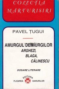 Amurgul demiurgilor Arghezi, Blaga, Calinescu
