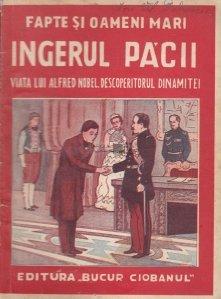 Ingerul Pacii. Viata lui Alfred Nobel, descoperitorul dinamitei