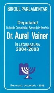 Deputatul Federatiei Comunitatilor Evreiesti Din Romania Dr. Aurel Vainer In Legislatura 2004-2008