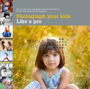 Photograph your kids / Fotografiaza-ti copiii ca un profesionist