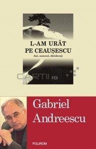 L-am urat pe Ceausescu