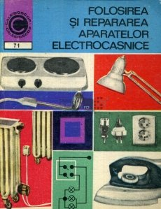 Folosirea si repararea aparatelor electrocasnice
