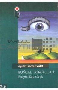 Bunuel, Lorca, Dali: Enigma fara sfarsit