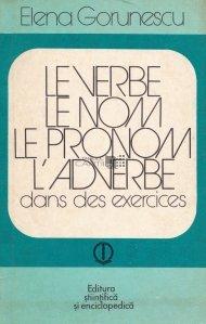 Le verbe, le nom, le pronom, l'adverbe dans des exercices / Verbul, substantivul, pronumele, adverbul in exercitii