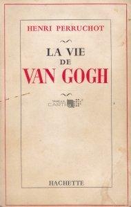 La vie de Van Gogh