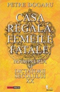 Casa Regala, femeile fatale, masoneria si dictatorii secolului XX