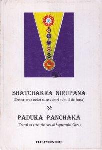 Shatchakra nirupana (Descrierea celor sase centri subtili de forta). Paduka Panchaka (Tronul cu cinci picioare al Supremului Guru)