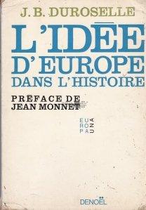 L'idee d'Europe dans l'histoire / Ideea unei Europe unite in cursul istorie. Prefata de Jean Monnet