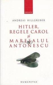 Hitler, Regele Carol si Maresalul Antonescu