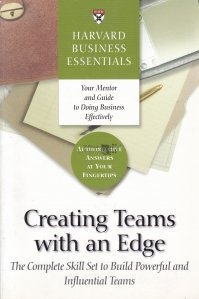 Creating Teams with an Edge / Crearea unor echipe cu avantaj. Setul de abilitati complete pentru a construi echipe puternice si influente