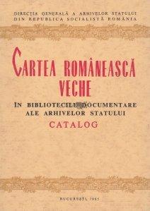 Cartea romaneasca veche in bibliotecile documentare ale arhivelor statului