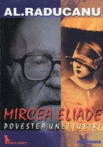Mircea Eliade - povestea unei iubiri