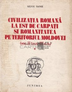 Civilizatia romana la est de Carpati si romanitatea pe teritoriul Moldovei (sec. II i.e.n. - III e.n.)