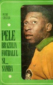 Pele, Brazilia, fotbalul si... samba