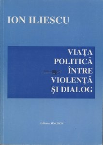 Viata politica intre violenta si dialog